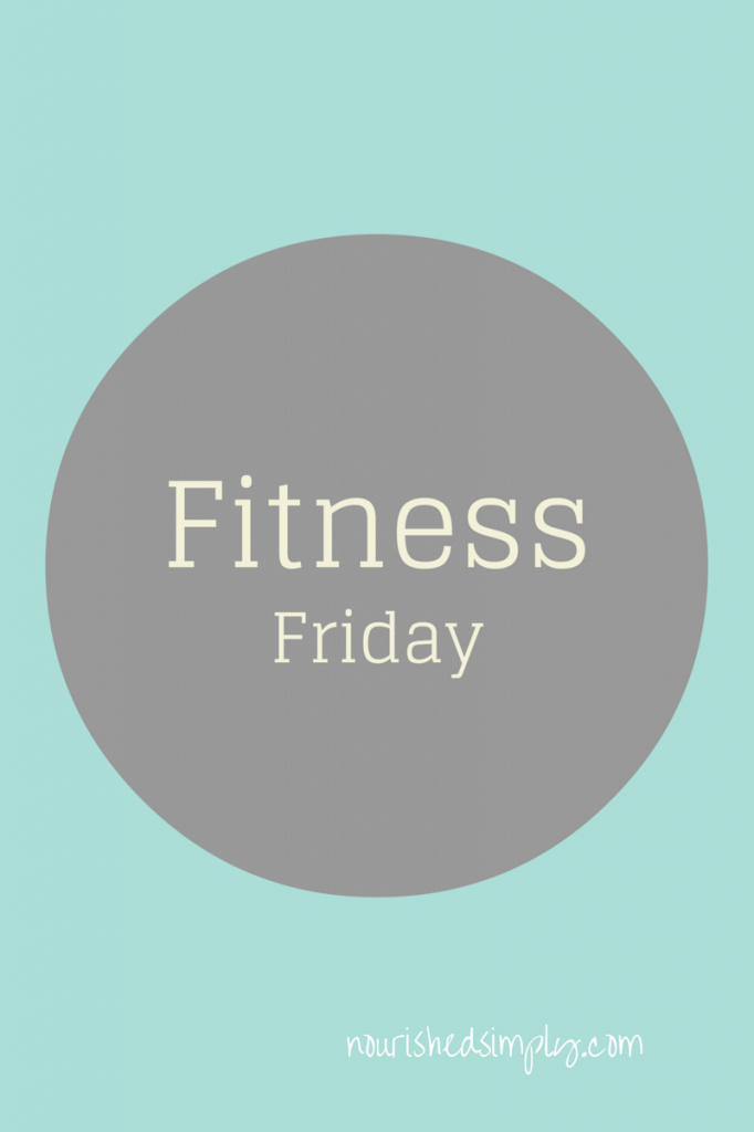 Friday Fitness | Nourished Simply