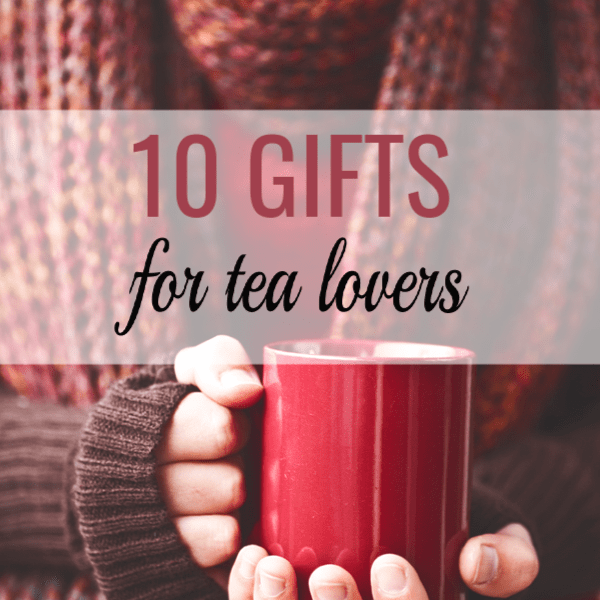 10 Gifts for Tea Lovers